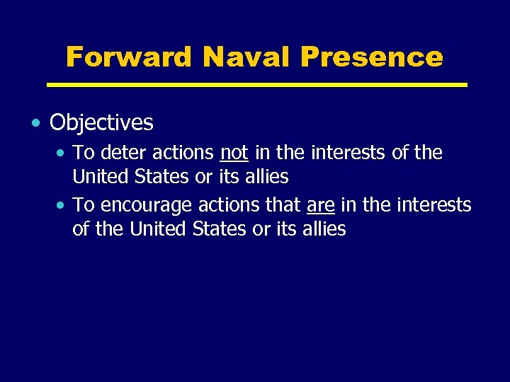 Forward Naval Presence • Objectives • To deter actions not in the interests of