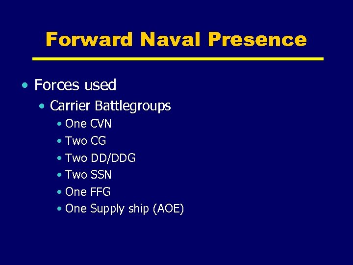 Forward Naval Presence • Forces used • Carrier Battlegroups • One CVN • Two