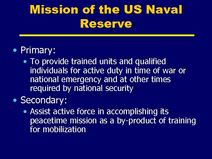 Mission of the US Naval Reserve • Primary: • To provide trained units and
