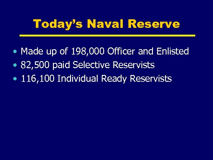 Today's Naval Reserve • Made up of 198, 000 Officer and Enlisted • 82,