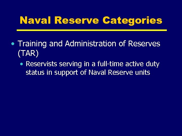 Naval Reserve Categories • Training and Administration of Reserves (TAR) • Reservists serving in