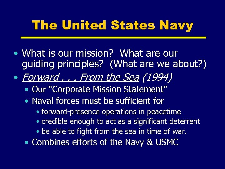 The United States Navy • What is our mission? What are our guiding principles?