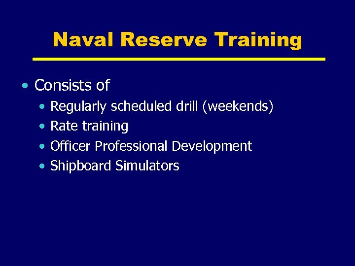 Naval Reserve Training • Consists of • • Regularly scheduled drill (weekends) Rate training