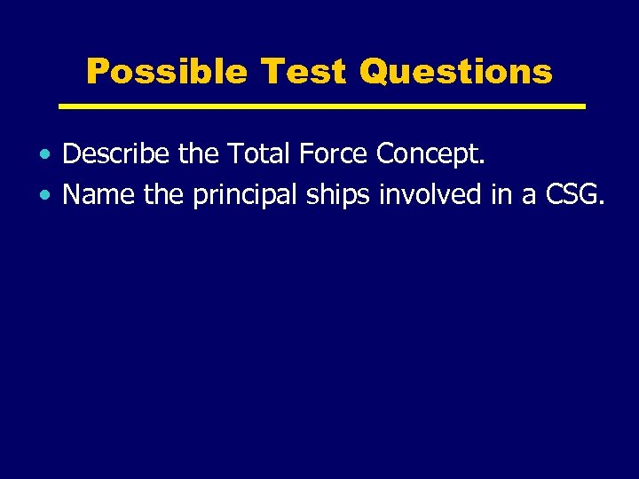 Possible Test Questions • Describe the Total Force Concept. • Name the principal ships