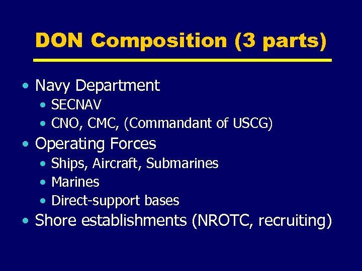 DON Composition (3 parts) • Navy Department • SECNAV • CNO, CMC, (Commandant of