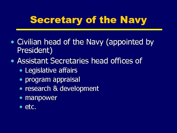 Secretary of the Navy • Civilian head of the Navy (appointed by President) •