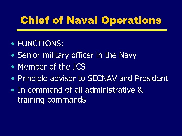 Chief of Naval Operations • • • FUNCTIONS: Senior military officer in the Navy