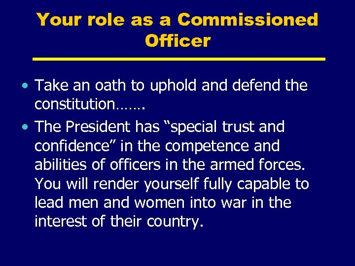 Your role as a Commissioned Officer • Take an oath to uphold and defend