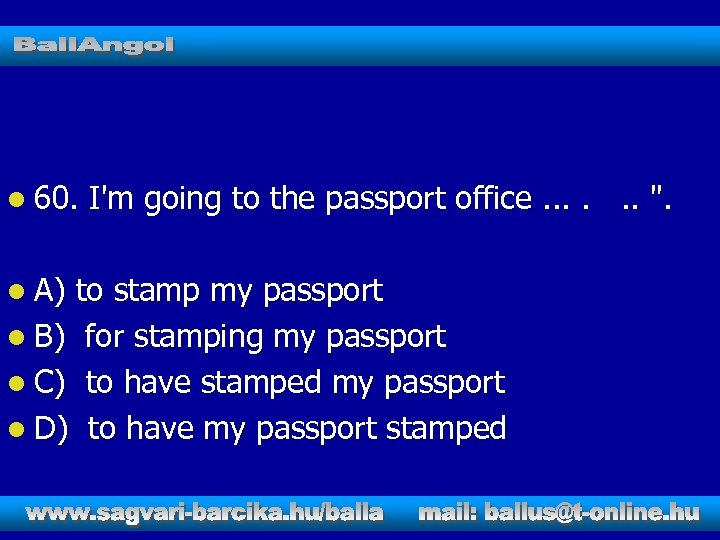 l 60. l A) I'm going to the passport office. . .