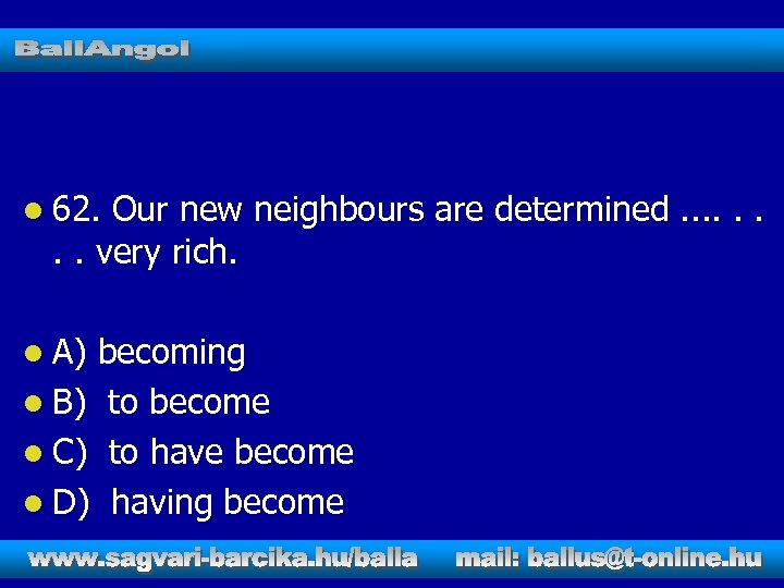 l 62. Our new neighbours are determined. . . . very rich. l A)