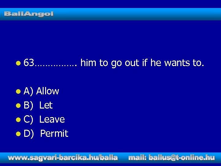 l 63……………. l A) Allow l B) Let l C) Leave l D) Permit