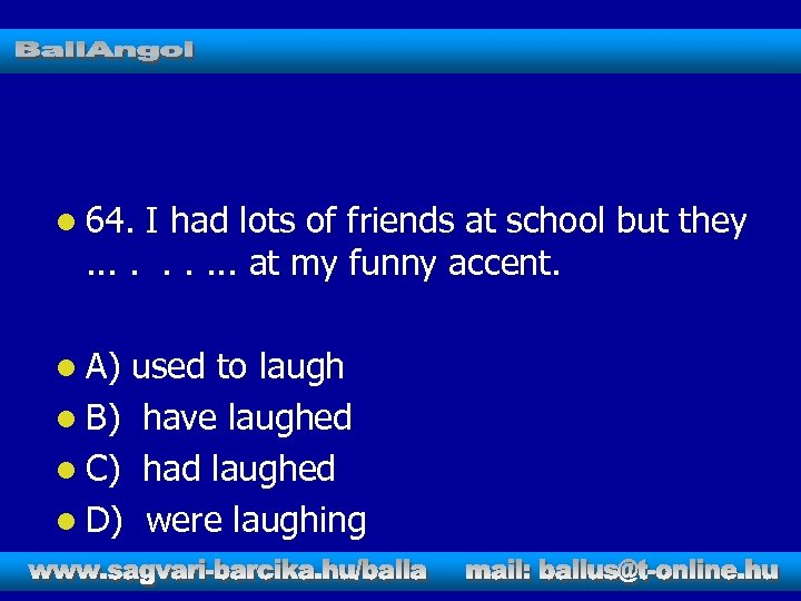 l 64. I had lots of friends at school but they. . at my