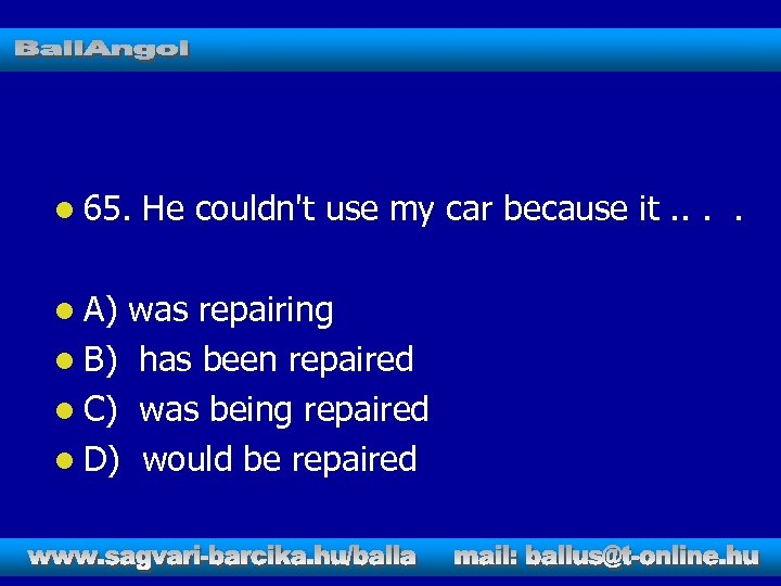l 65. l A) He couldn't use my car because it. . was repairing
