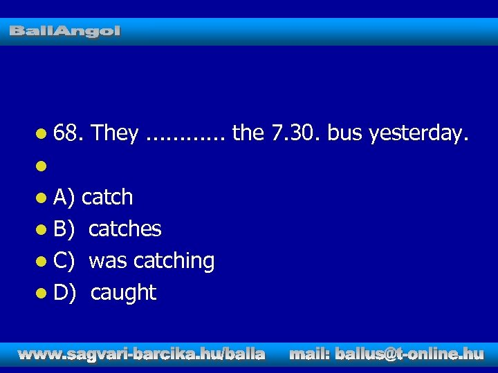 l 68. They. . . the 7. 30. bus yesterday. l l A) catch
