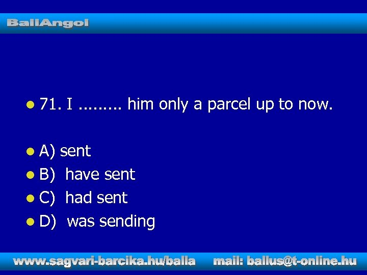 l 71. l A) I. . him only a parcel up to now. sent