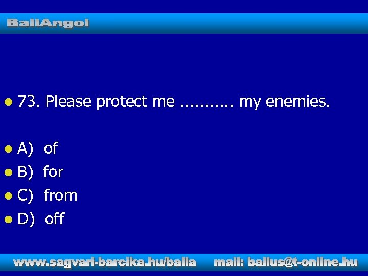 l 73. Please protect me. . . my enemies. l A) of for from