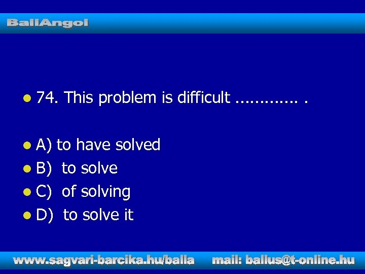l 74. l A) This problem is difficult. . . to have solved l