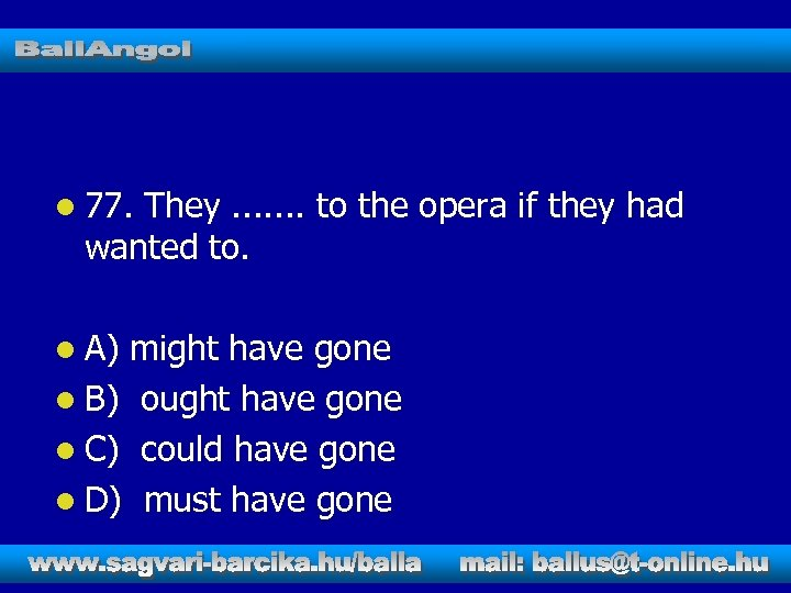 l 77. They. . . . to the opera if they had wanted to.