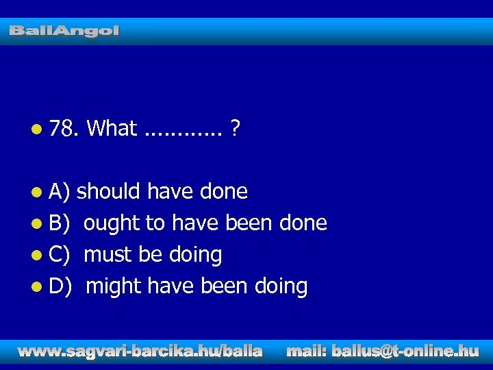 l 78. l A) What. . . ? should have done l B) ought