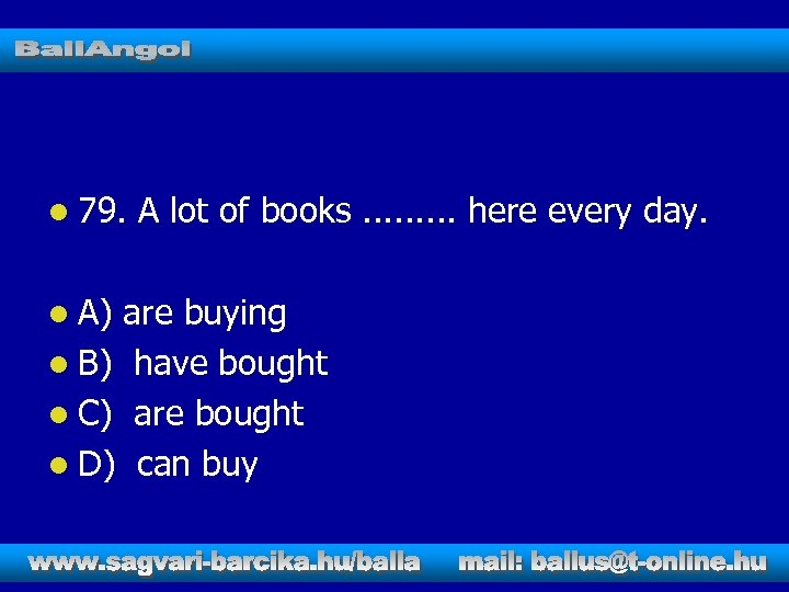 l 79. l A) A lot of books. . here every day. are buying