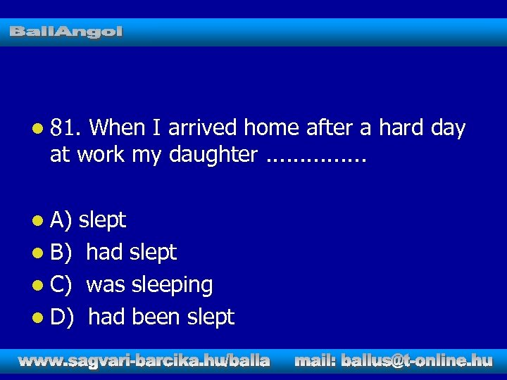 l 81. When I arrived home after a hard day at work my daughter.