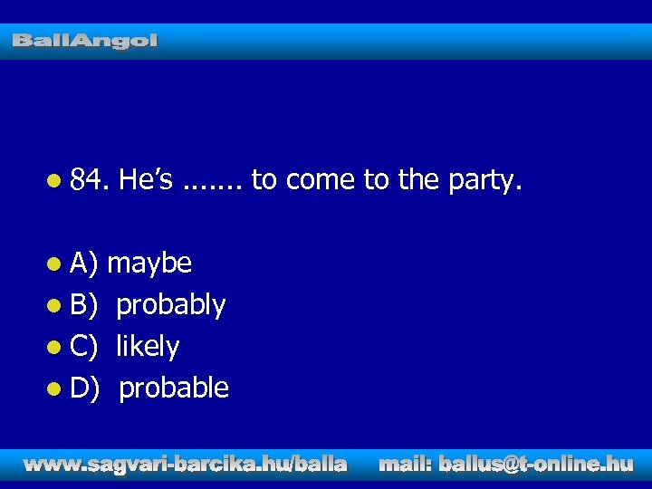 l 84. l A) He's. . . . to come to the party. maybe