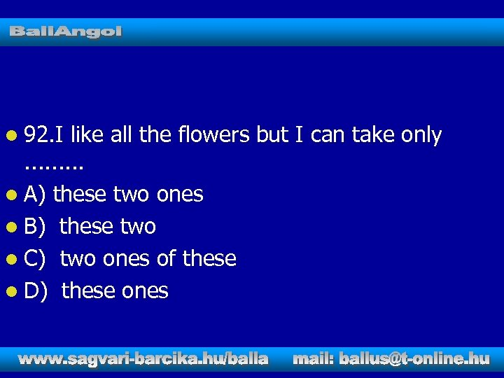 l 92. I like all the flowers but I can take only. . l