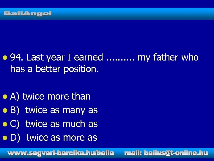 l 94. Last year I earned. . my father who has a better position.