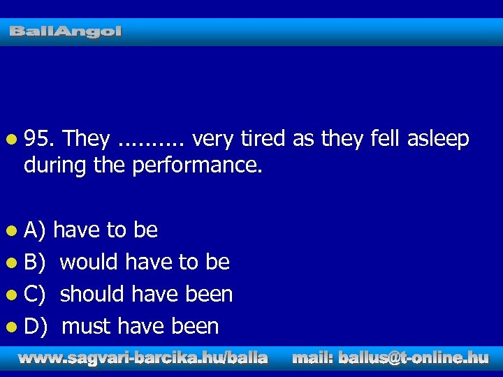 l 95. They. . very tired as they fell asleep during the performance. l