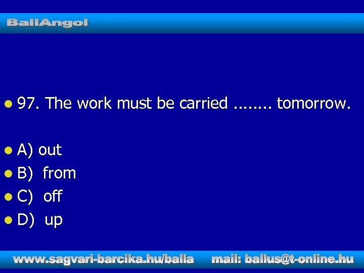 l 97. l A) The work must be carried. . . . tomorrow. out
