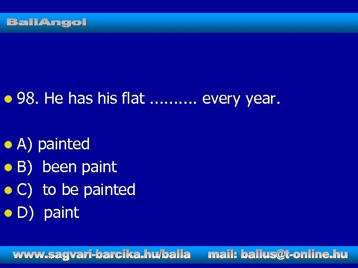 l 98. l A) He has his flat. . every year. painted l B)