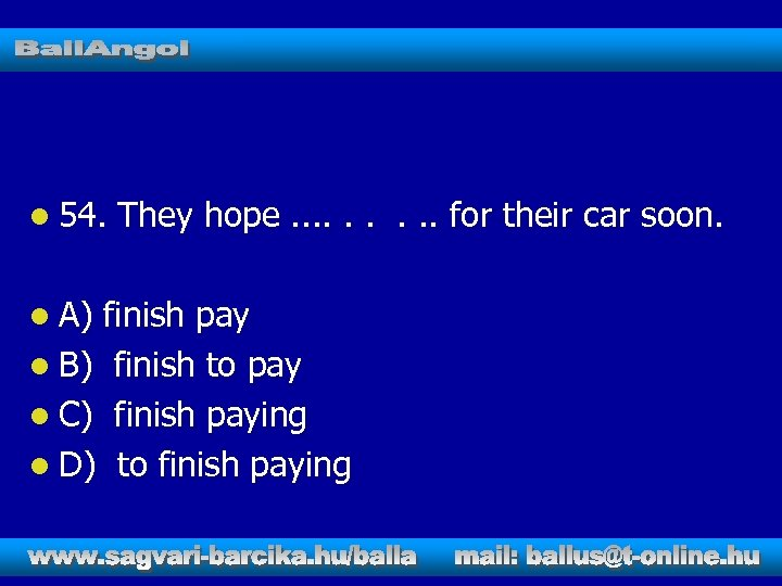 l 54. l A) They hope. . for their car soon. finish pay l