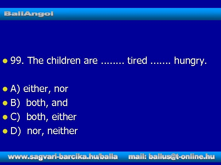 l 99. l A) The children are. . . . tired. . . .