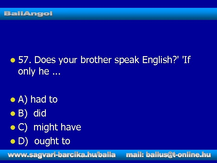 l 57. Does your brother speak English? ' 'If only he. . . l