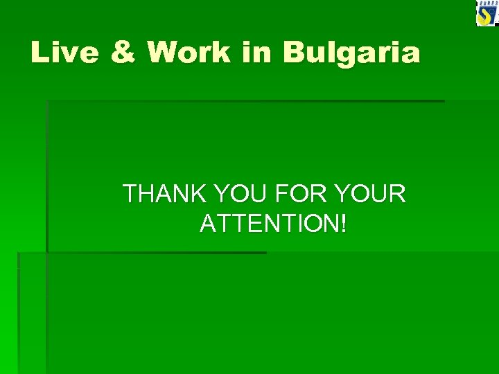 Live & Work in Bulgaria THANK YOU FOR YOUR ATTENTION!