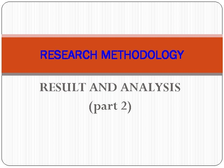 RESEARCH METHODOLOGY RESULT AND ANALYSIS (part 2)