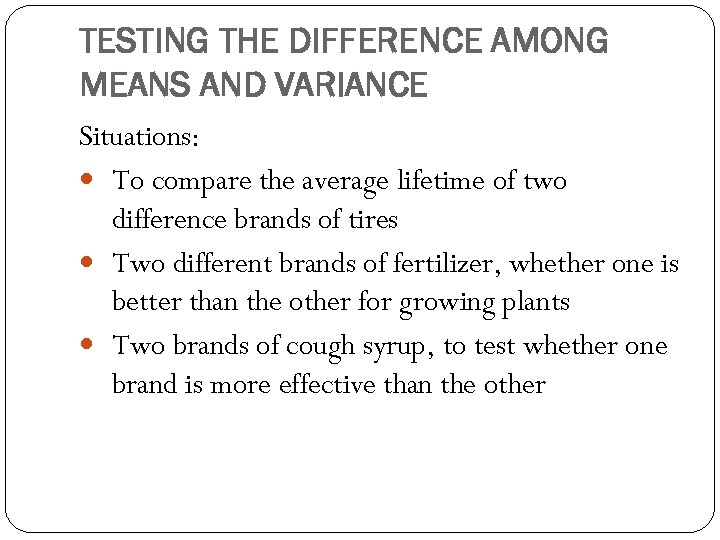 TESTING THE DIFFERENCE AMONG MEANS AND VARIANCE Situations: To compare the average lifetime of