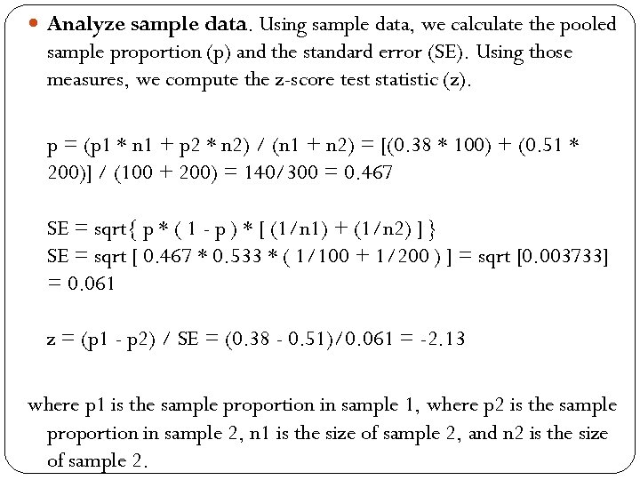 Analyze sample data. Using sample data, we calculate the pooled sample proportion (p)