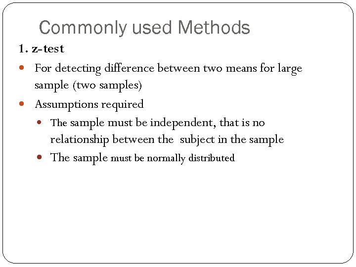 Commonly used Methods 1. z-test For detecting difference between two means for large sample