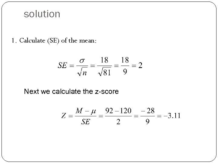 solution 1. Calculate (SE) of the mean: Next we calculate the z-score