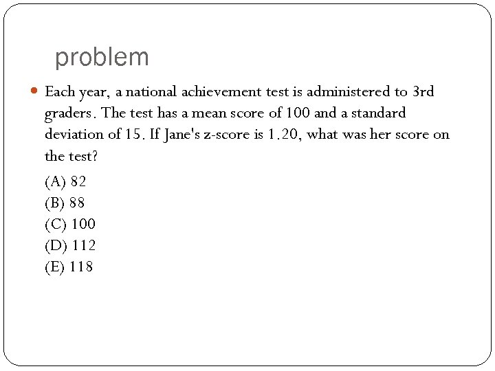 problem Each year, a national achievement test is administered to 3 rd graders. The