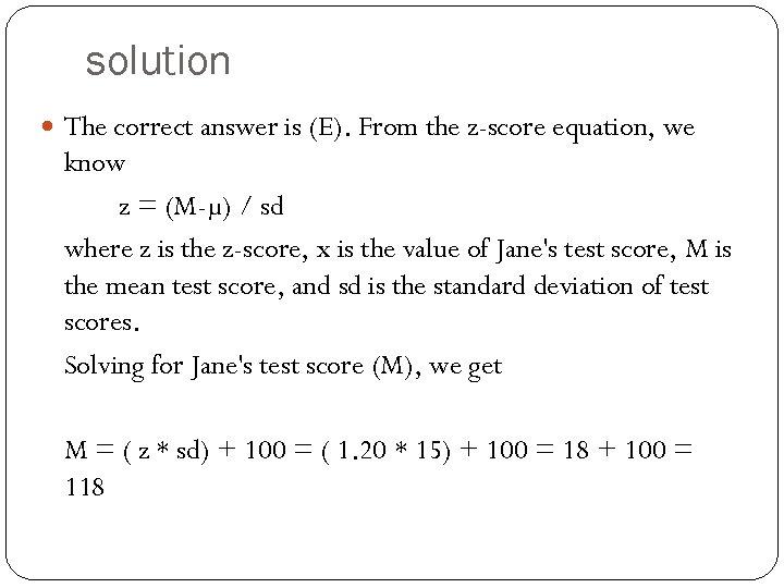 solution The correct answer is (E). From the z-score equation, we know z =