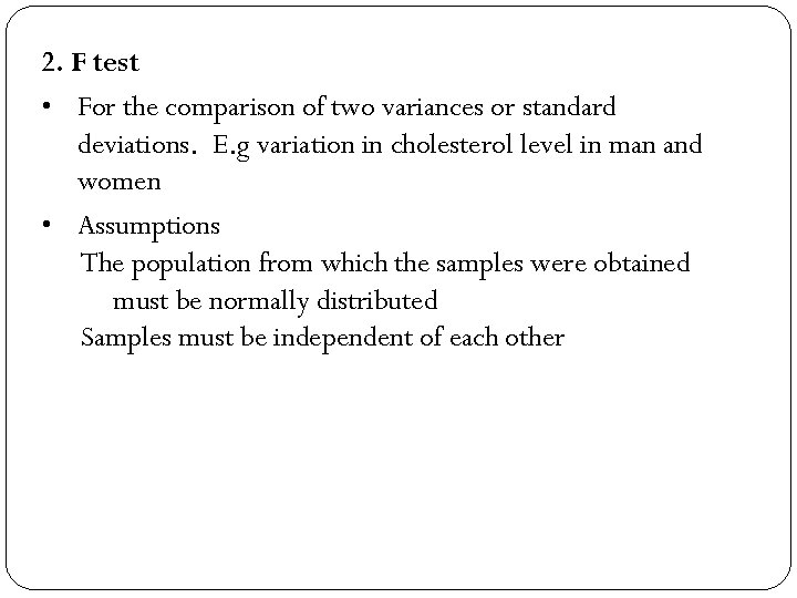 2. F test • For the comparison of two variances or standard deviations. E.