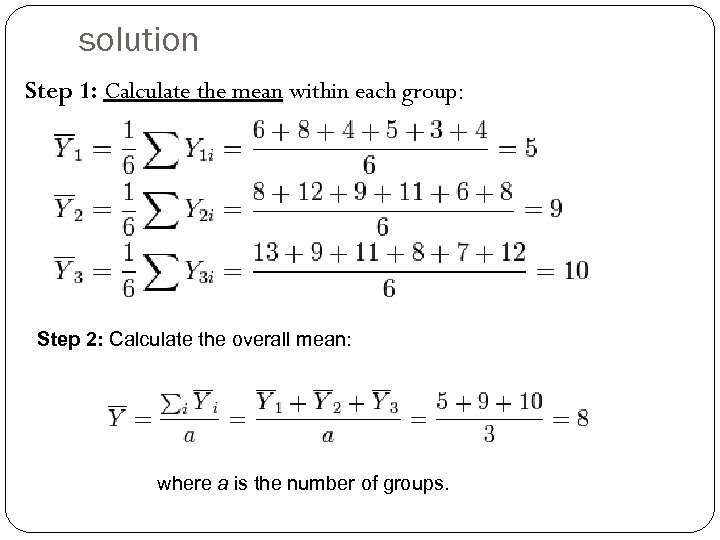 solution Step 1: Calculate the mean within each group: Step 2: Calculate the overall