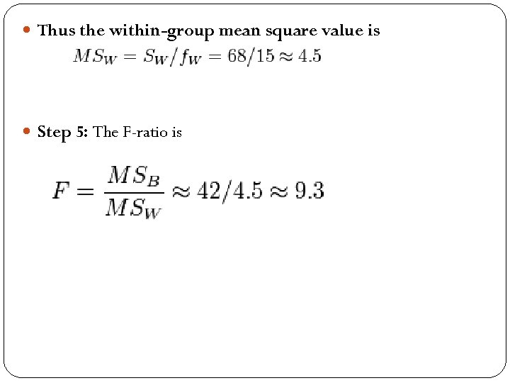 Thus the within-group mean square value is Step 5: The F-ratio is