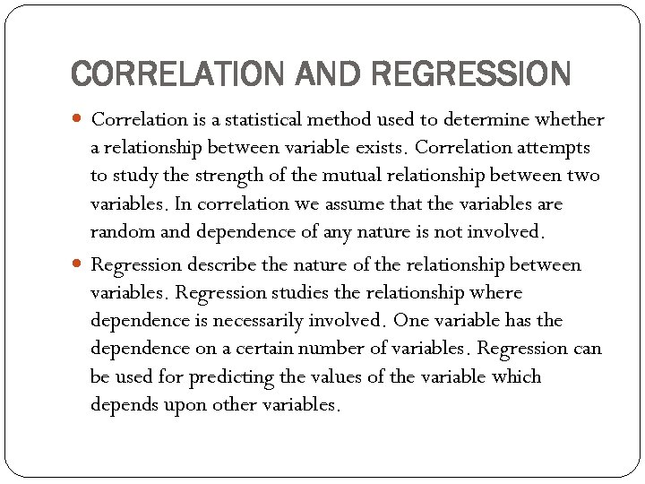CORRELATION AND REGRESSION Correlation is a statistical method used to determine whether a relationship