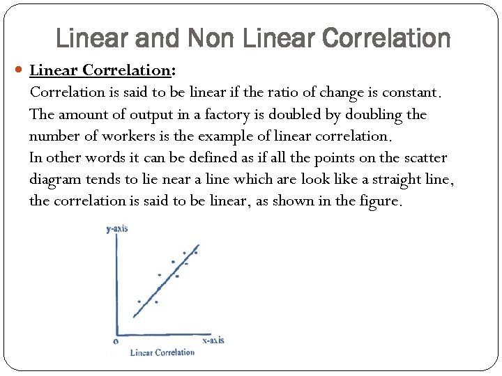 Linear and Non Linear Correlation: Correlation is said to be linear if the ratio