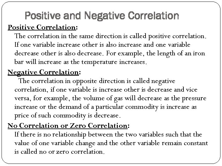 Positive and Negative Correlation Positive Correlation: The correlation in the same direction is called