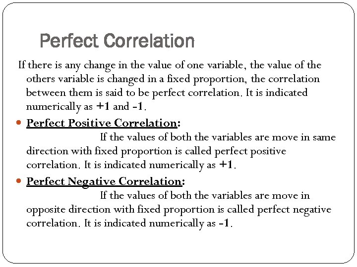 Perfect Correlation If there is any change in the value of one variable, the