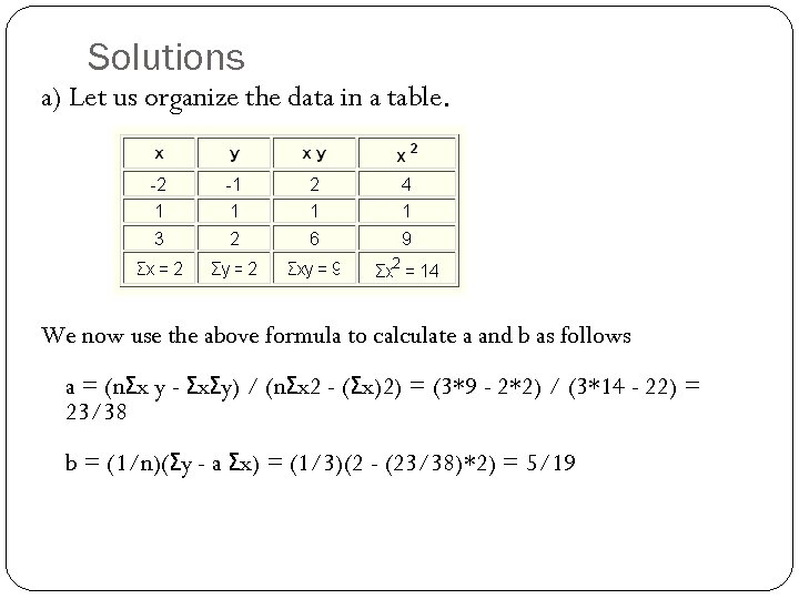 Solutions a) Let us organize the data in a table. We now use the